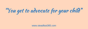 You get to advocate for your child